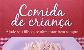 livro Comida de Criança, para auxiliar nas mudanças de hábitos alimentares entre pais e filhos