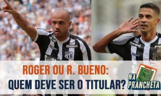 Ceará: Roger e Ricardo Bueno disputam vaga no ataque | Episódio #48