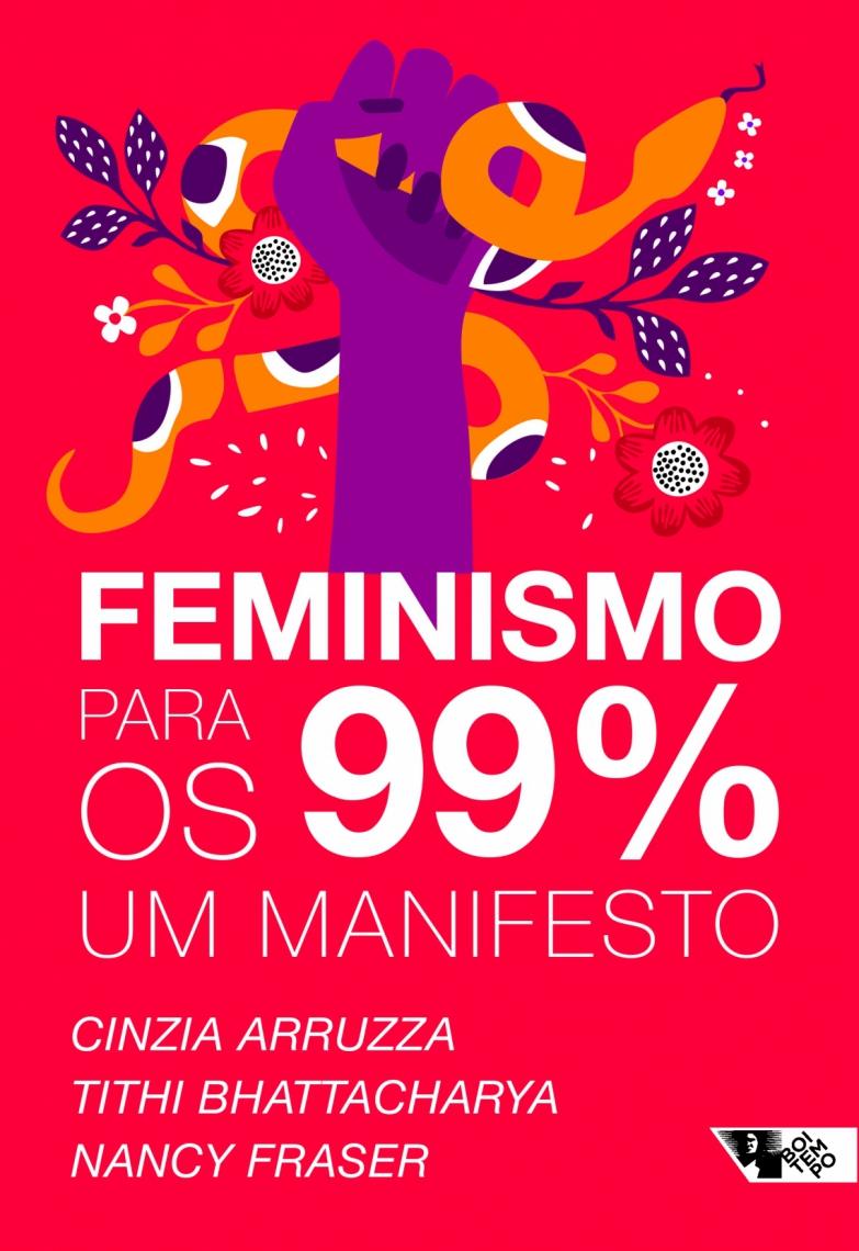 Capa da edição brasileira do livro Feminismo para os 99%: um manifesto, de  Nancy Fraser, Cinzia Arruzza, Tithi Bhattacharya. O prefácio é da professora e deputada federal Talíria Petrone.