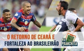 OS ERROS E ACERTOS DE CEARÁ E FORTALEZA NA VOLTA AO BRASILEIRÃO | NA PRANCHETA #62
