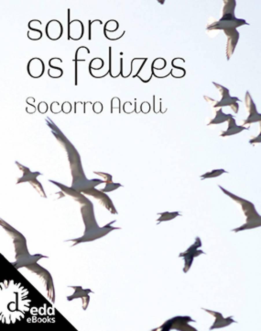 """A obra """"Sobre os Feliezes"""", de Socorro Acioli, está no cardápio de livros do OP+"""
