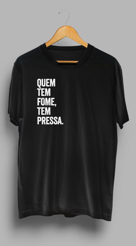 Camisa Quem tem Fome tem Pressa - R$ 79,90 no site